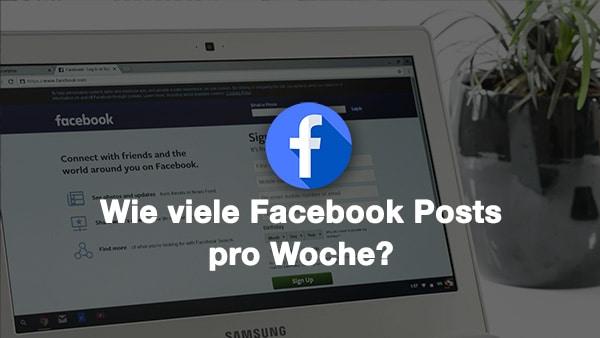 Wie viele Facebook Posts pro Woche? Wie oft sollte man auf Facebook posten?